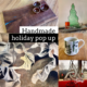 December Holiday Handmade Pop Up Sale